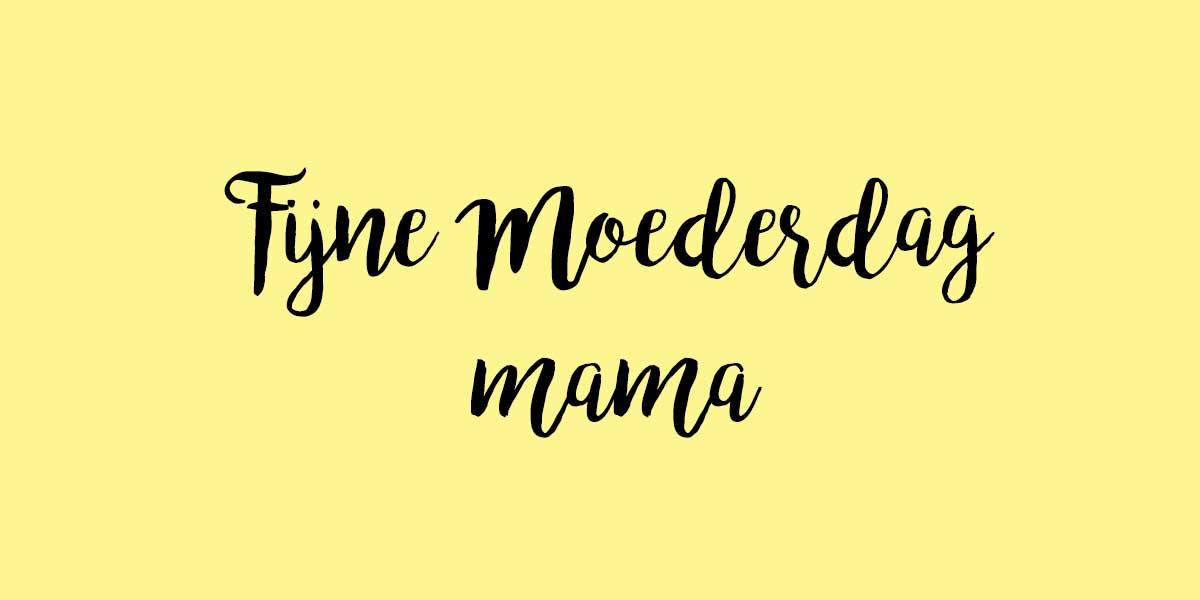 """Fijne Moederdag mama"""